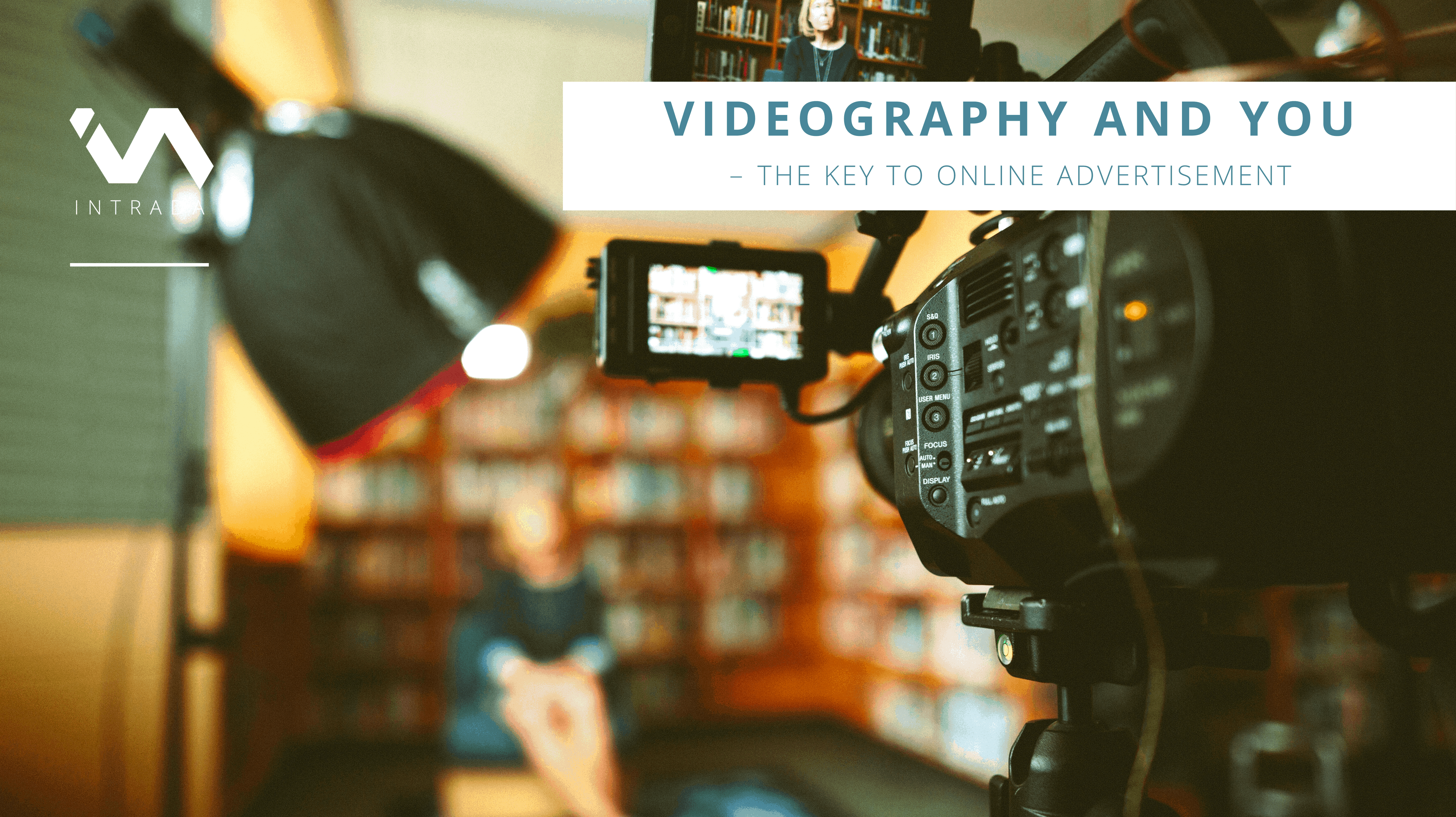 Videography and you – THE KEY TO ONLINE ADVERTISEMENT